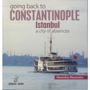 GOING BACK TO CONSTANTINOPLE-ISTANBUL A CITY OF ABSENCES